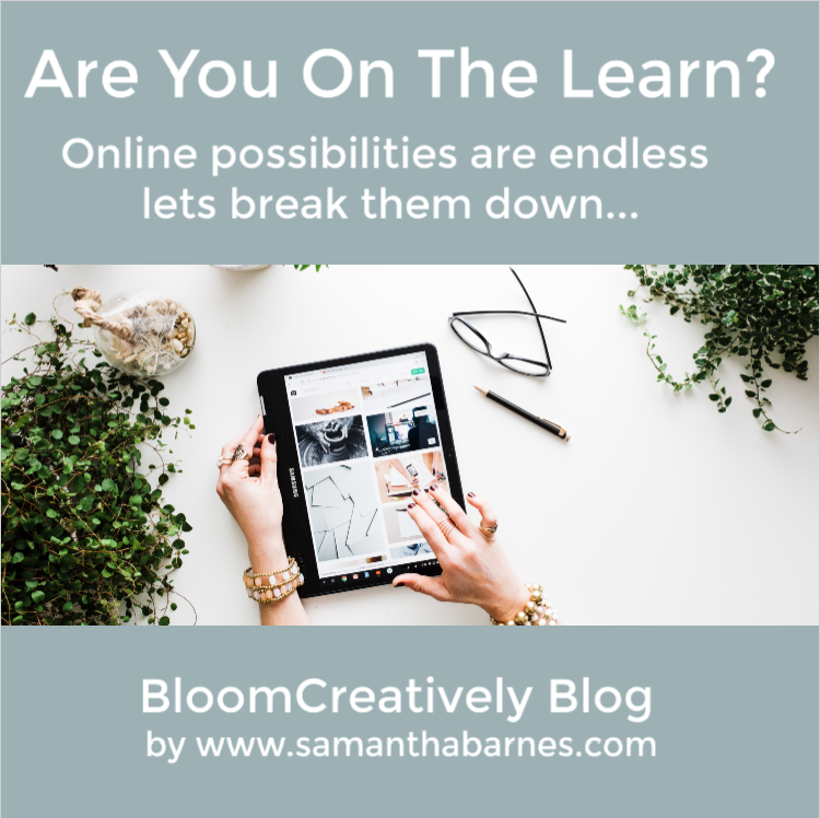 Are you on the learn?  The Possibilities are endless.  BloomCreatively Blog post by Samantha Barnes.com
