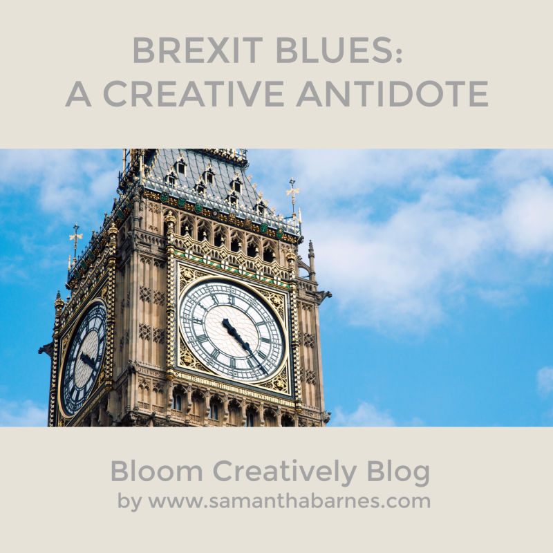 Brexit Blues, A Creative Antidote by Samantha Barnes, Bloom Creatively Blog