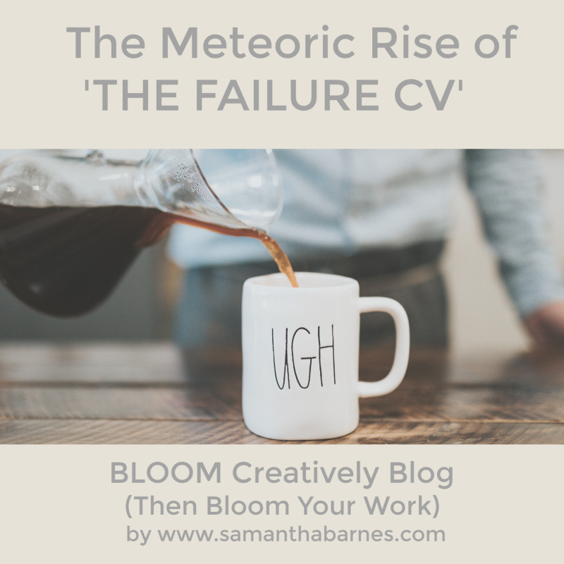 The Meteoric Rise of The Failure CV, Bloom Creatively Blog by Samantha Barnes