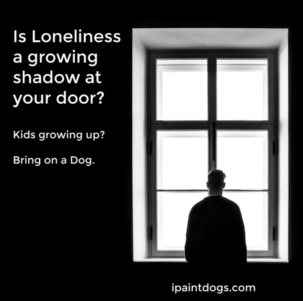 Is Loneliness a growing shadow at your door?  Get a dog.  ipaintdogs.com