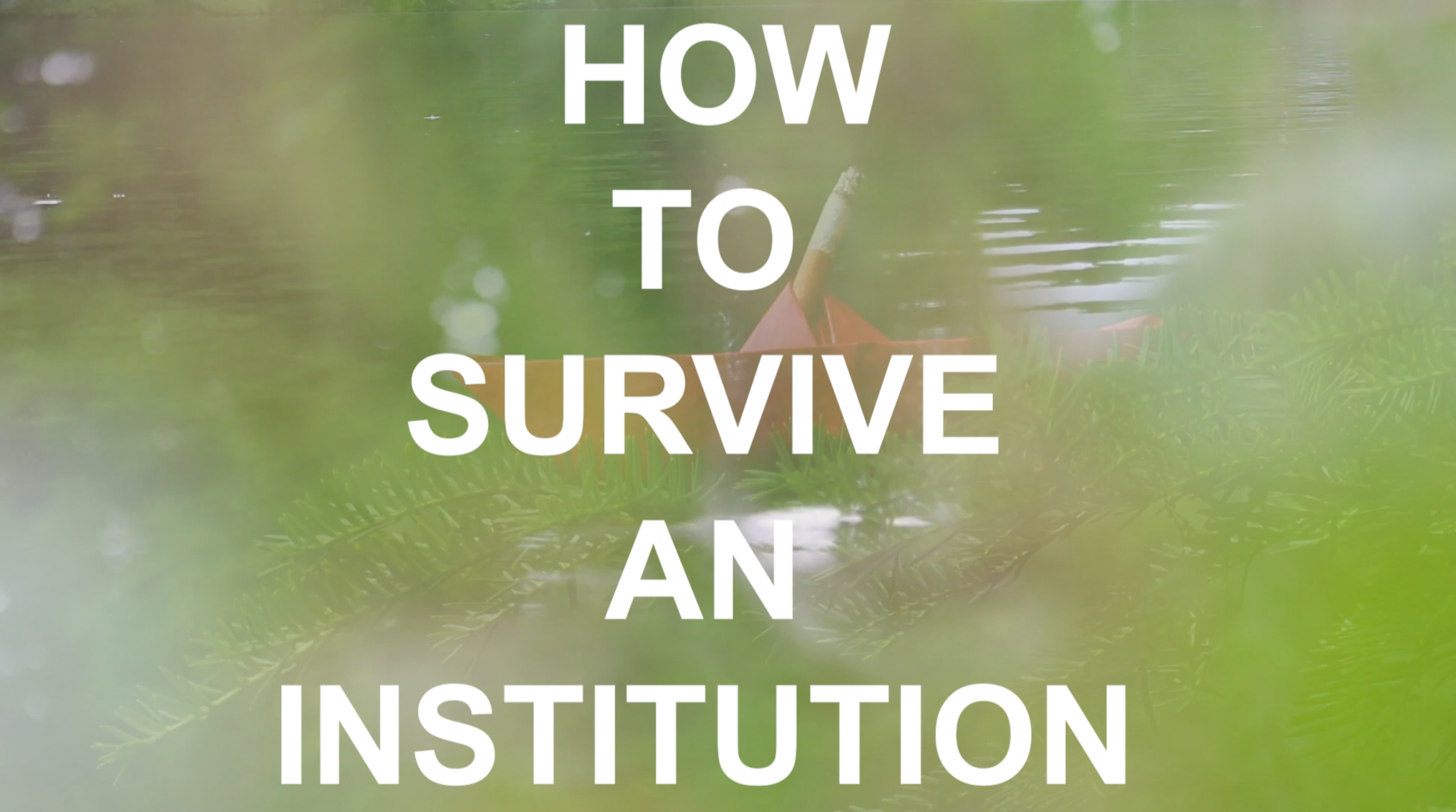How to Survive an Institution (2019)