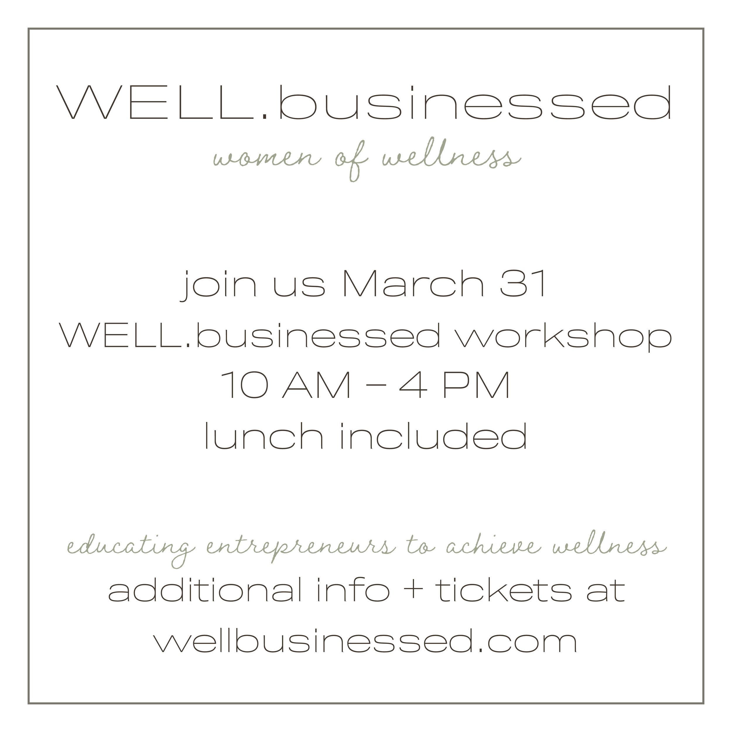 "WELL.Businessed Workshop - Sunday, March 31, 201910am-4pmStat Wellness1465 Howell Mill Rd NW Suite 300, Atlanta, GA 30318WELL.Businessed is a one-day educational workshop in Atlanta for entrepreneurs, creatives, small business owners, and overall go-getters seeking what it means to be ""well"" in all aspects of business. The day will include presentations from women founders and leaders of companies from a diverse range of fields, including health, finance, social media, public relations, and more. Speakers will be sharing real-life stories, learnings, and case studies that have been important markings in their journey of business wellness.Limited number of tickets are now available, and include snacks and beverages, lunch, and countless new connections, takeaways, and inspiration that will make your business soar."