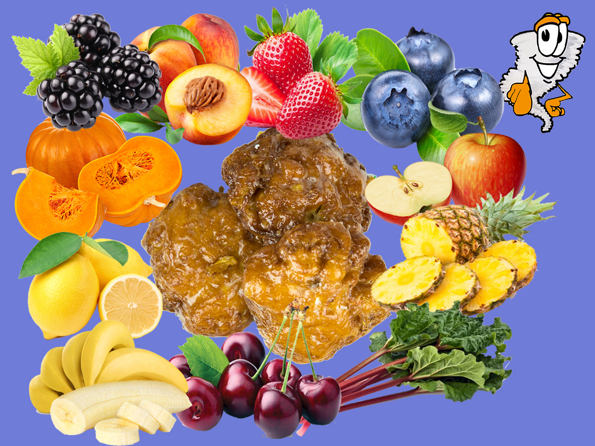 Fruit Fritters - 11 flavors: apple, blueberry, peach, pineapple, strawberry, lemon, banana,blackberry, rhubarb, cherry, pumpkin$1.75 each - $19.99 dozen - Super dozen (3 fritters + 11 regular donuts) $13.99