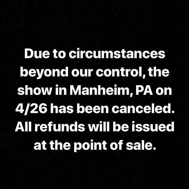 Due to circumstances beyond our control, the show in Manheim, PA has been canceled. All ticket refunds will be issued at the point of sale.