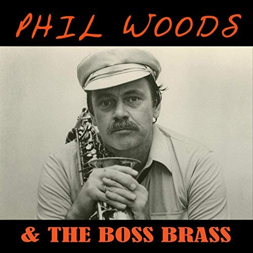 PHIL WOODS, ROB MCCONNELL & THE BOSS BRASS, Phil Woods & The Boss Brass