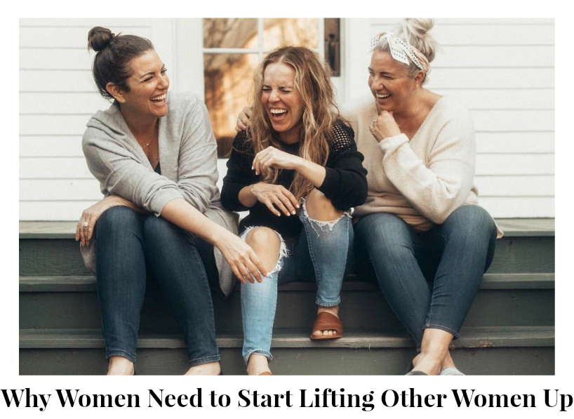 Why Women Need to Start Lifting Other Women Up