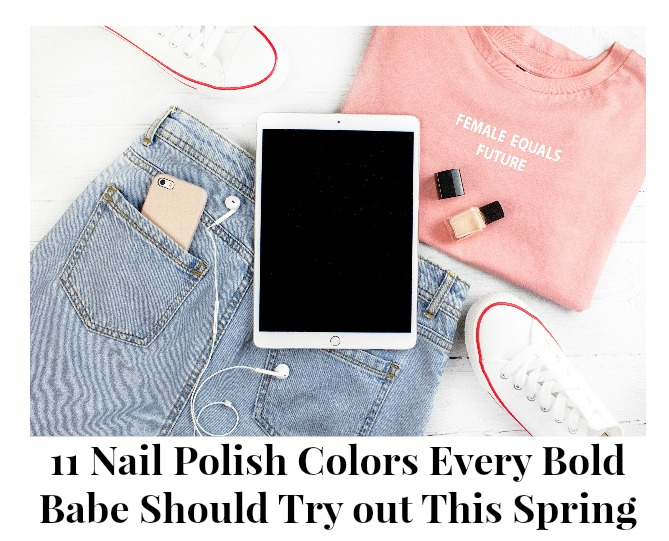 11 Nail Polish Colors Every Bold Babe Should Try out This Spring