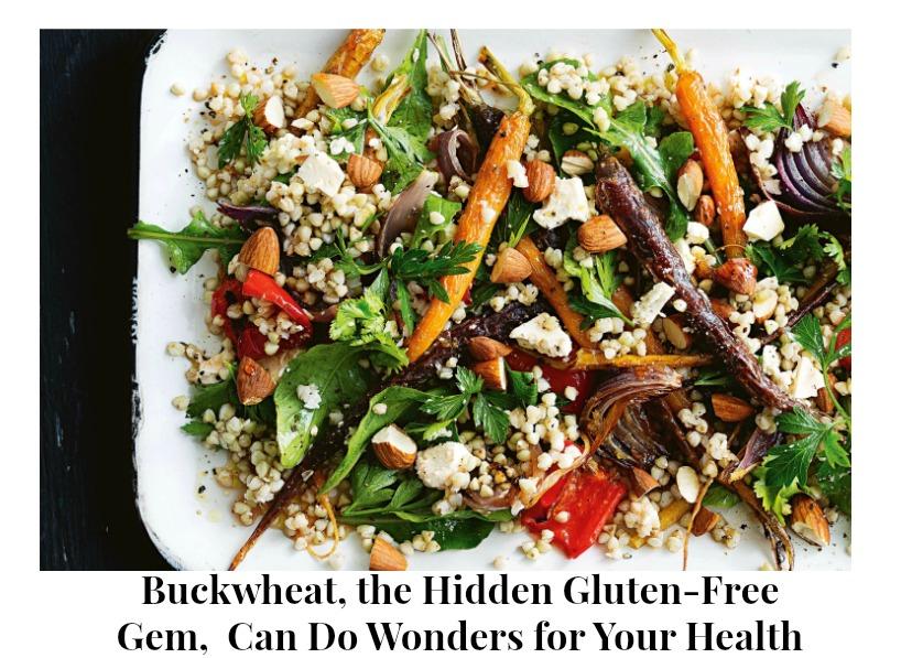 Buckwheat, the Hidden Gluten-Free Gem,  Can Do Wonders for Your Health