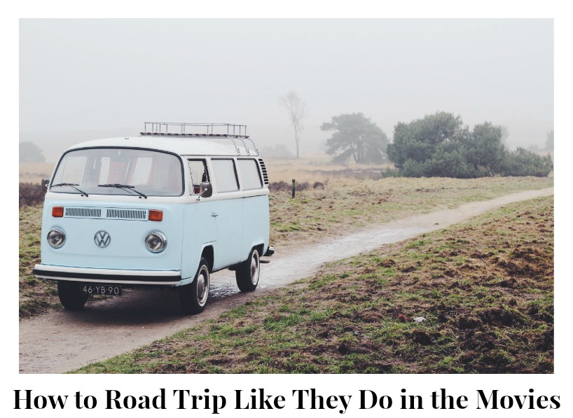 How to Road Trip Like They Do in the Movies