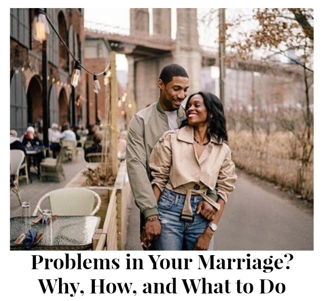 Problems in Your Marriage? Why, How, and What to Do