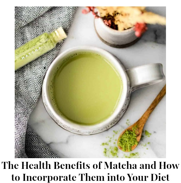 The Health Benefits of Matcha and How to Incorporate Them into Your Diet