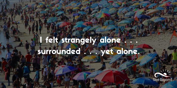 I felt strangely alone... surrounded... yet alone.png