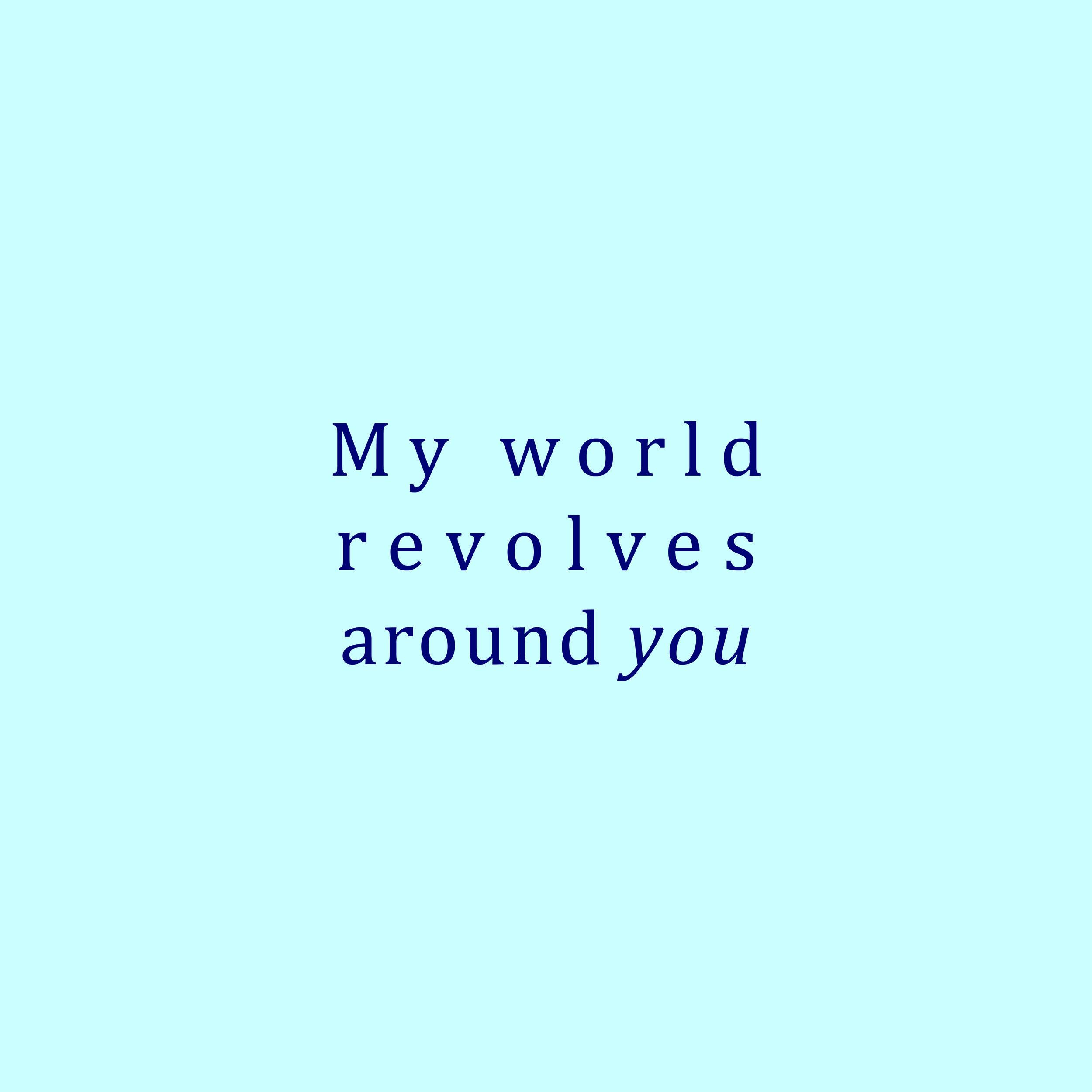 My World Revolves Around You