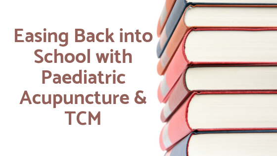 Easing Back into School with Paediatric Acupuncture & TCM.png