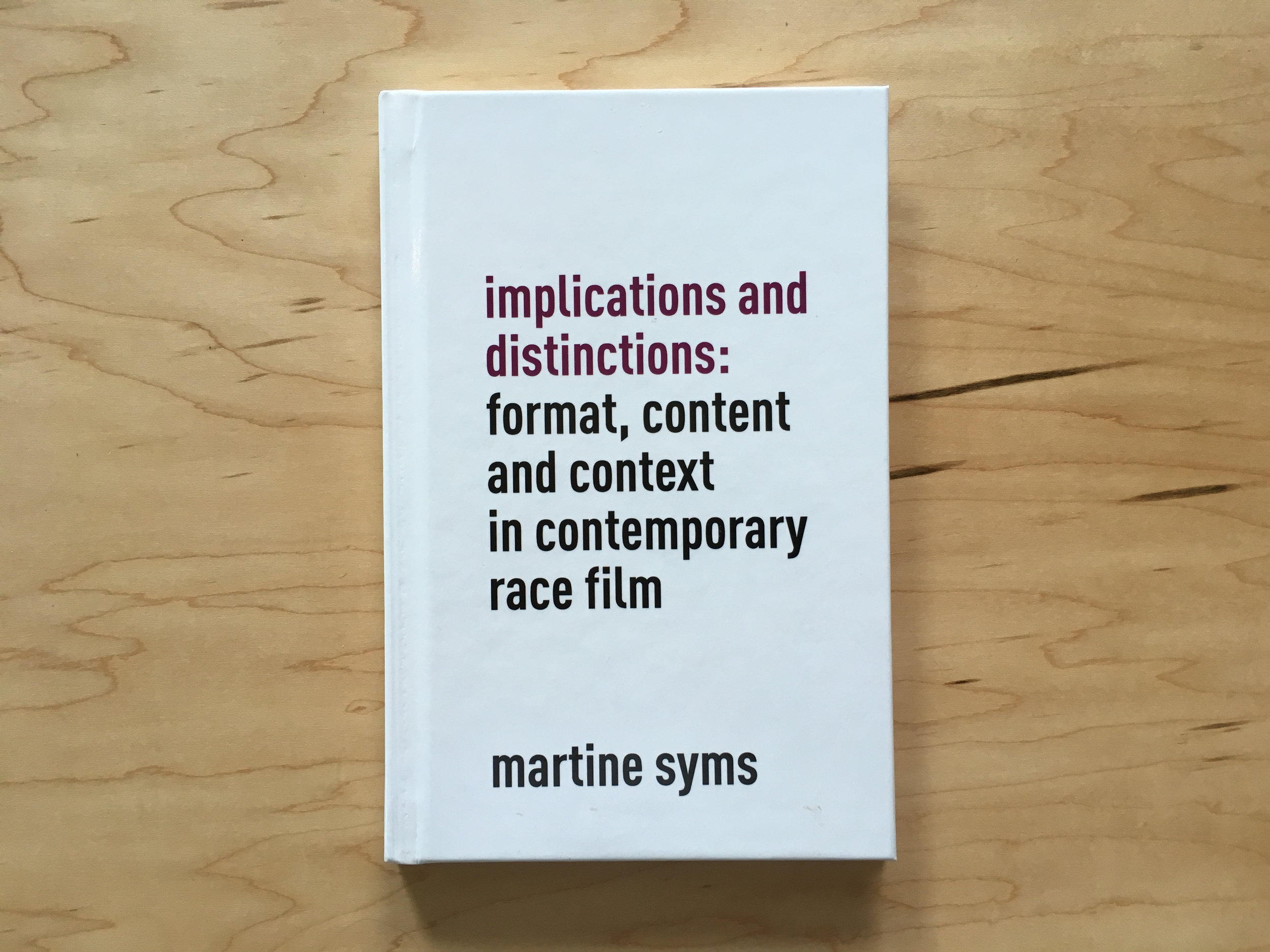 Cover: Martine Syms,  Implications and Distinctions: Format, Content and Context in Contemporary Race Film  (Houston: Future Plan and Program, 2011).
