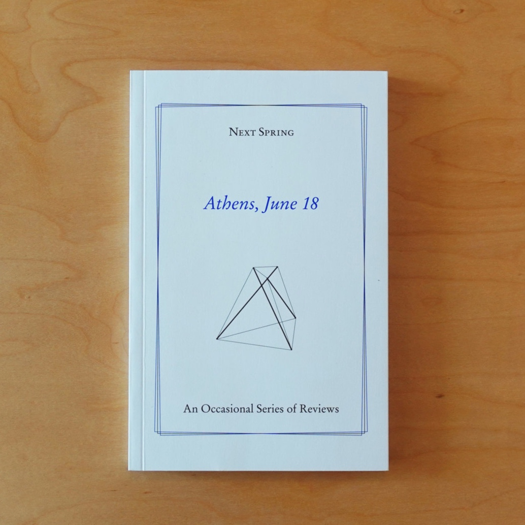 Next Spring: An Occasional Series of Reviews, Athens, June 18