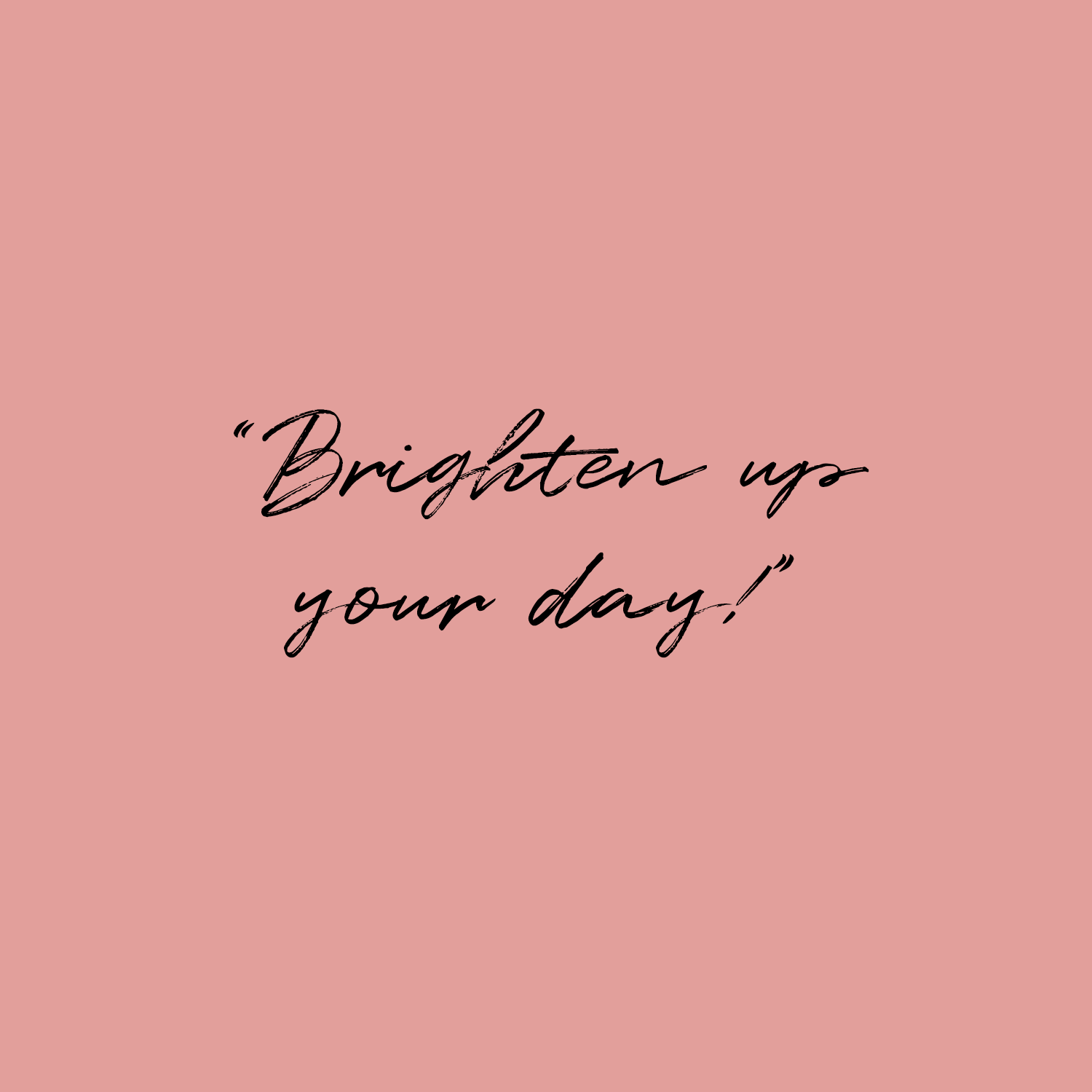 Brighten up your day quote on blush pink