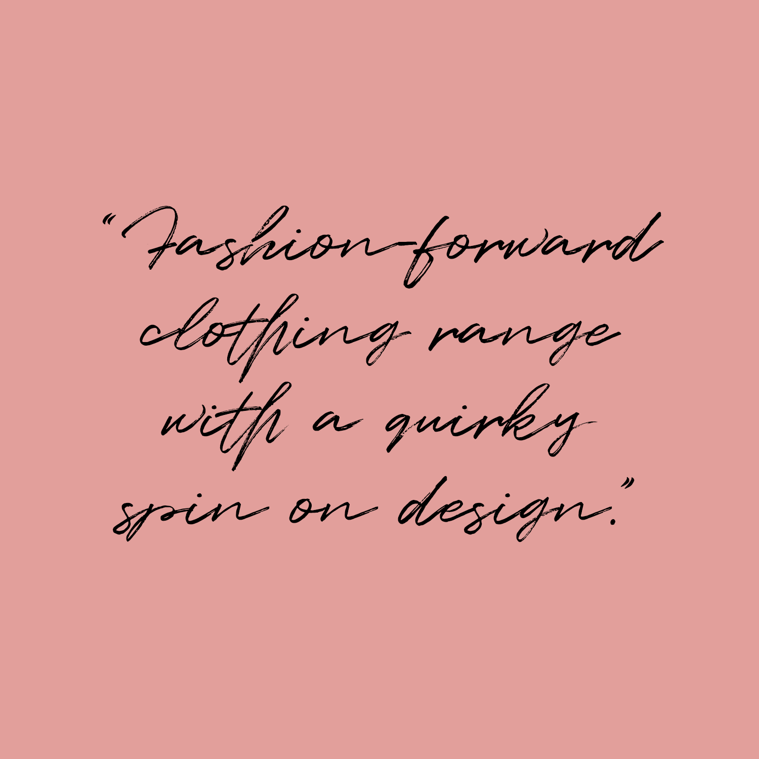 French Connection quote: fashion forward clothing range with a spin on deisgn.