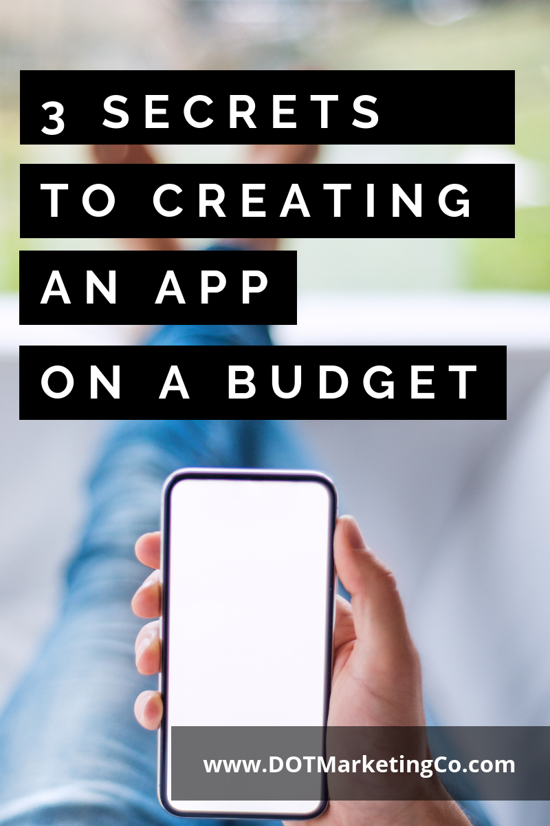 3 Secrets to Creating an App On A Budget