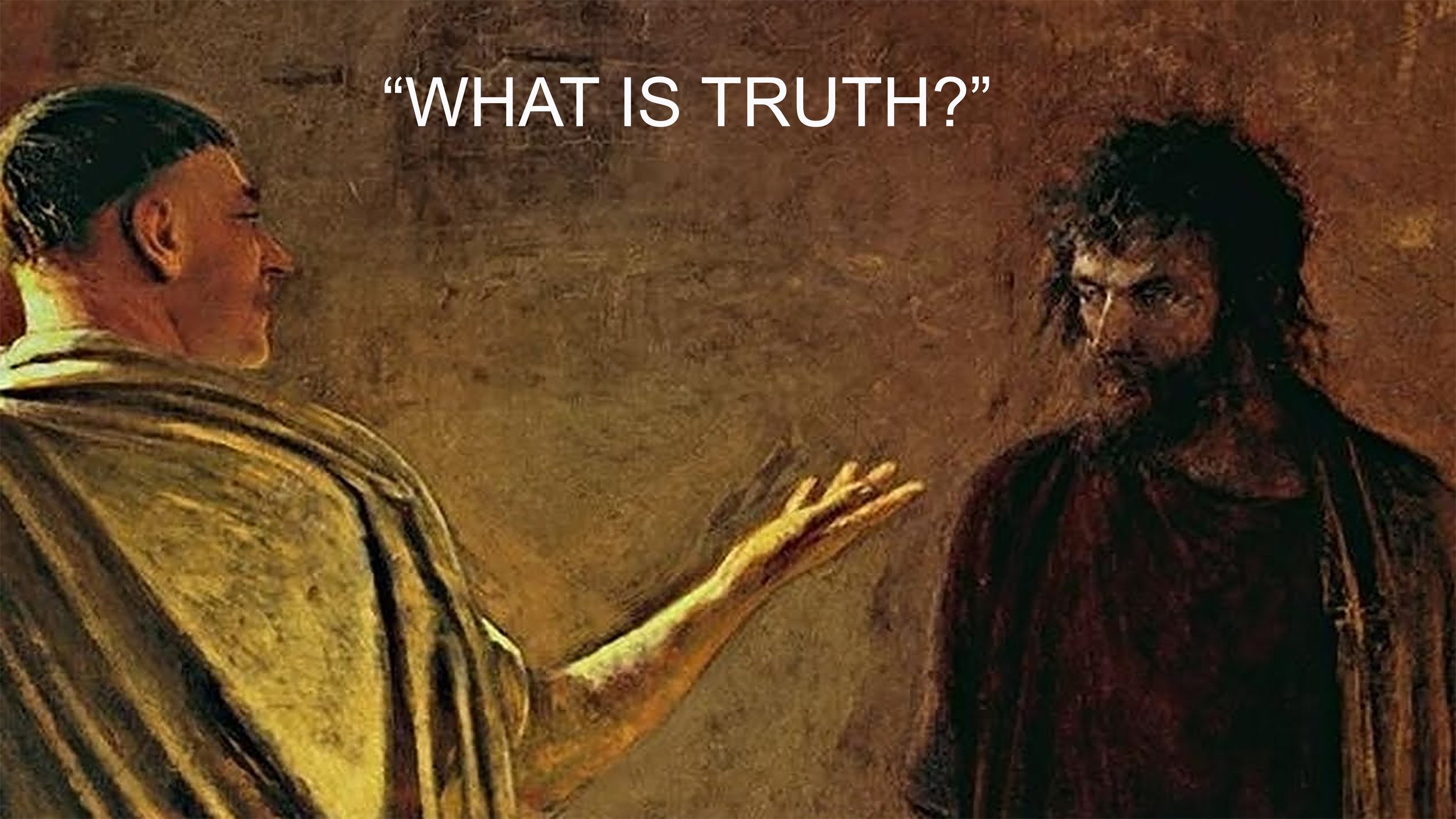 "PONTIUS PILATE TO JESUS: ""WHAT IS TRUTH?"""
