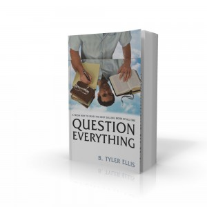 Question Everything: A fresh new way to read the best selling book of all time - B. Tyler EllisOUT NOWPublisher: Dust Storm BooksRating: 5/5