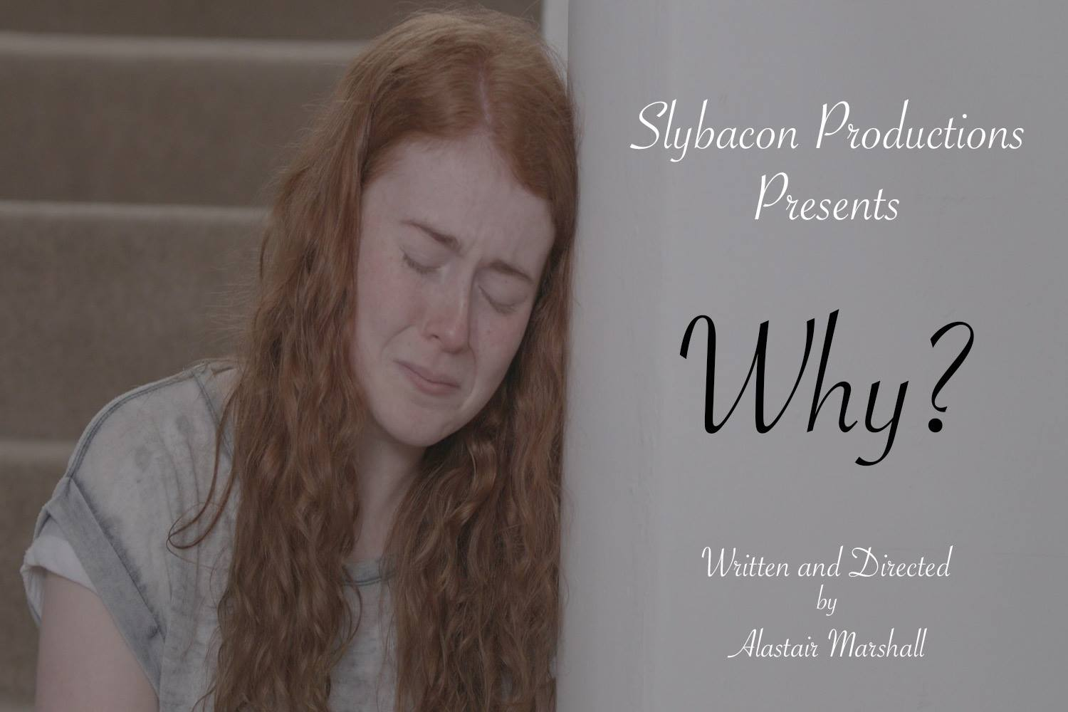 Why? - Slybacon ProductionsWriter and Director: Alastair Marshall