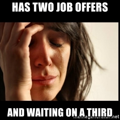 First world problems two job offers.jpg