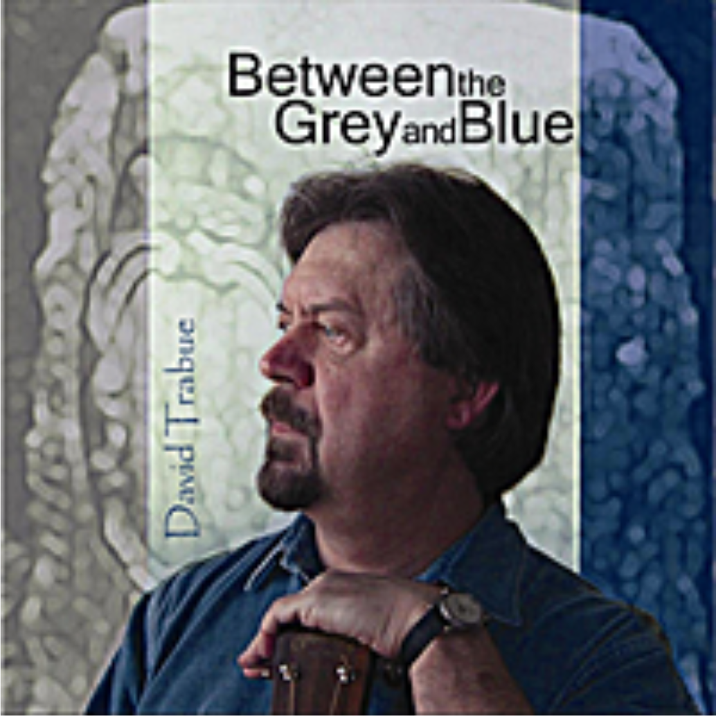 Between the Grey & Blue, Dave Trabue