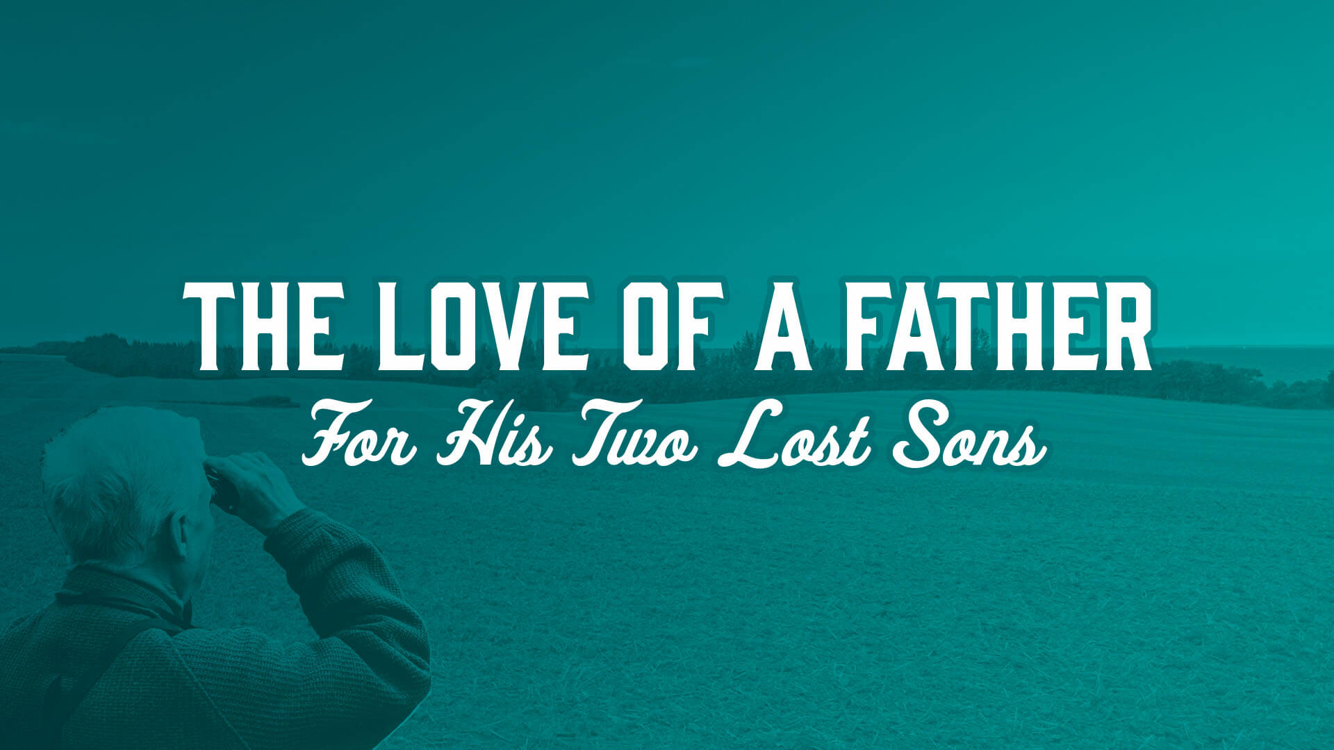 Series - Fathers love for Two Lost Sons - 1920x1080 Title.jpg