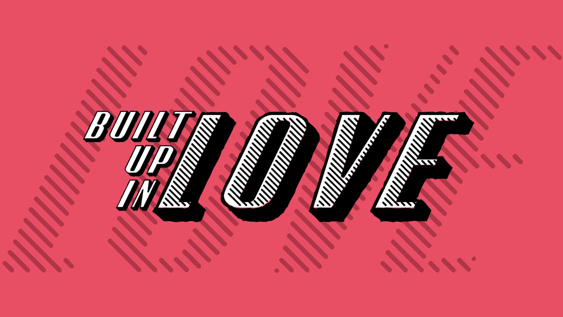 Built Up In Love - 1920x1080.jpg