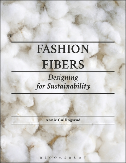 Fashion Fibers: Designing for Sustainabilityby Annie Gullingsrud -