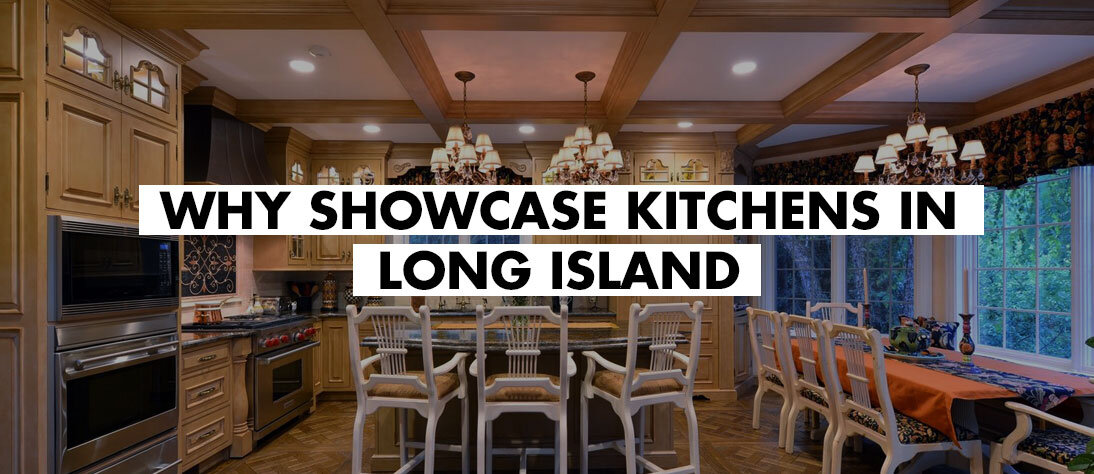 WHY SHOWCASE KITCHENS IN LONG ISLAND.jpg
