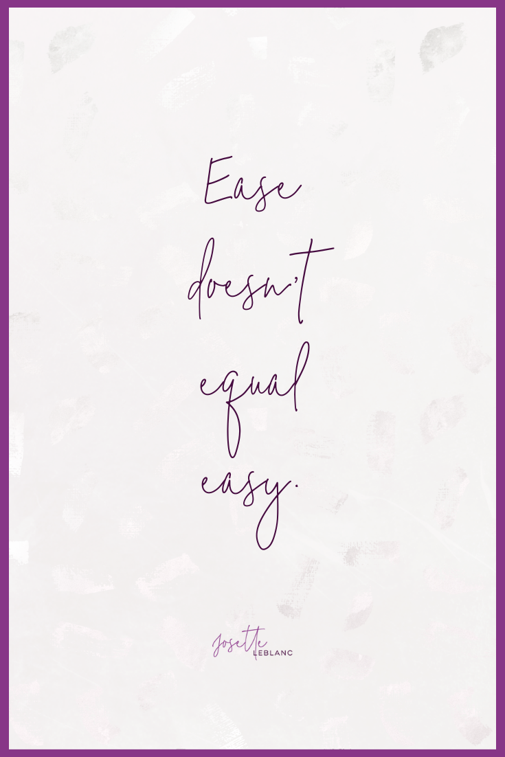 Ease doesn't equal easy.Josette LeBlanc.png