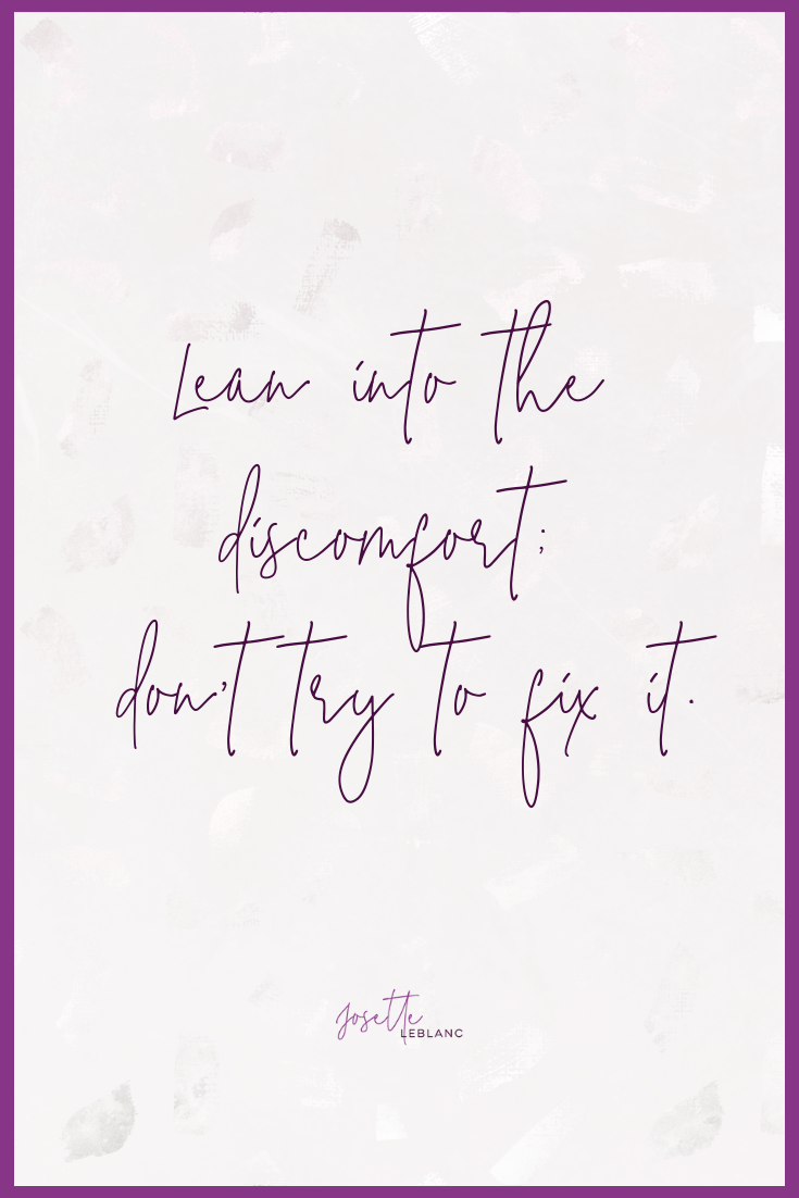 Lean into the discomfort - Josette LeBlanc