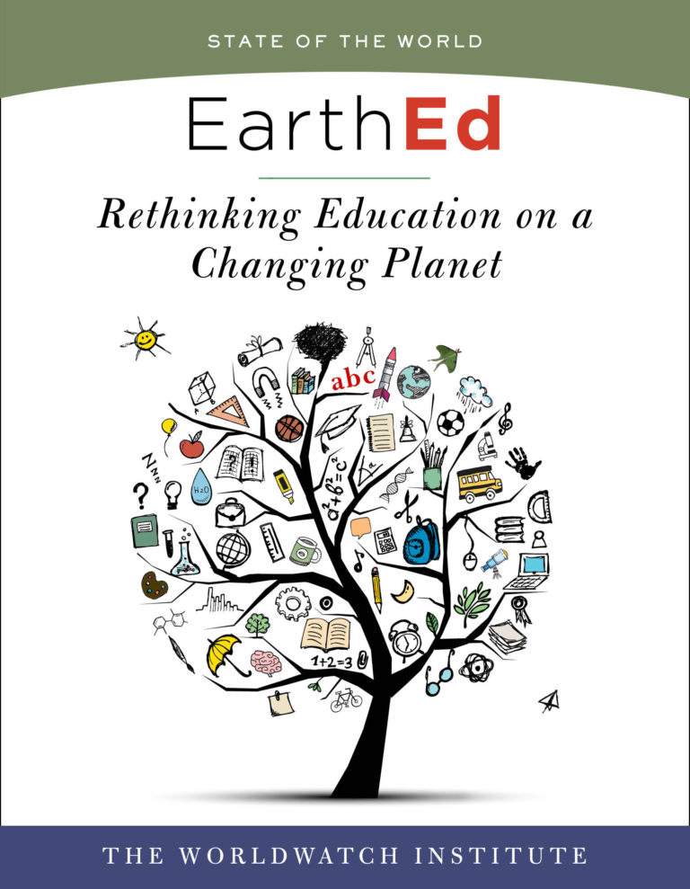 Rethinking Education on a  Changing Planet   The Worldwatch Institute, in its flagship publication, analyzes how we can equip students with the skills to navigate the turbulent century ahead. With global environmental changes locked into our future, what we teach must evolve.