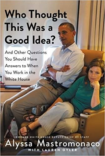 Who Thought This Was a Good Idea?   If your funny older sister were the former deputy chief of staff to President Barack Obama, her behind-the-scenes political memoir would look something like this.