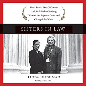 Sisters in. Law   The relationship between Sandra Day O'Connor and Ruth Bader Ginsburg - Republican and Democrat, Christian and Jew, Western rancher's daughter and Brooklyn girl - transcends party, religion, region, and culture. Strengthened by each other's presence, these groundbreaking judges, the first and second women to serve on the highest court in the land, have transformed the Constitution and America itself, making it a more equal place for all women.