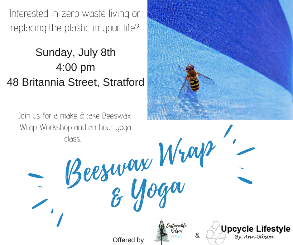 July 8th | 4:00 pm | 48 Britannia Street, Stratford, ON - YOGA + BEESWAX WRAPJoin us as we learn to make our own beeswax wrap then share in a one hour yoga practice outside together.$27/ per person