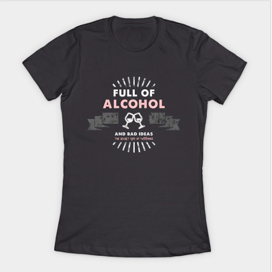 Full of Alcohol & Bad Ideas - T-SHIRT -