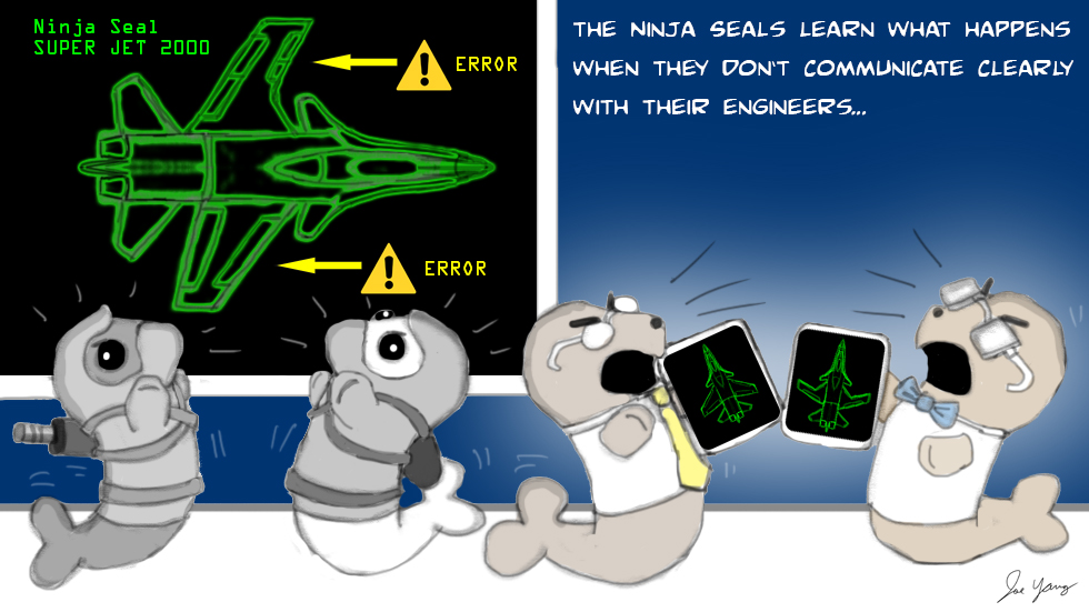Ninja Seals learn what happens when they don't communicate clearly with their engineers