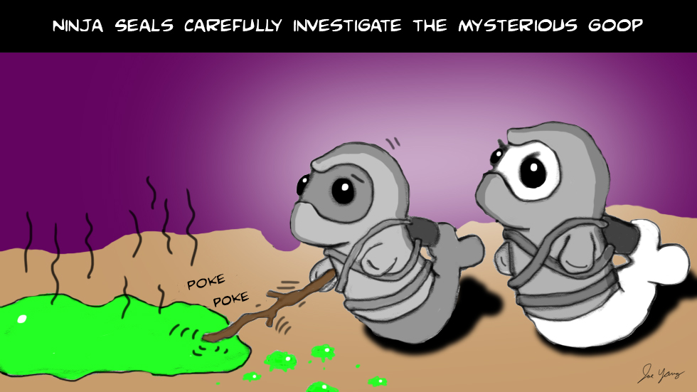 The Ninja Seals carefully investigate the mysterious goop
