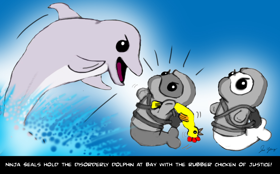 Ninja Seals try to keep the disorderly dolphin at bay with the rubber chicken of justice!