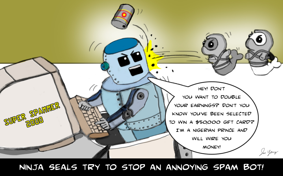 The Ninja Seals try to stop an annoying spam bot!