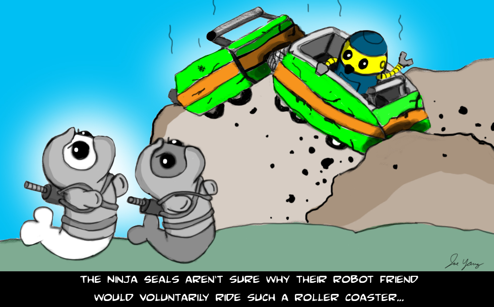 The Ninja Seals aren't sure why their robot friend would voluntarily ride such a roller coaster