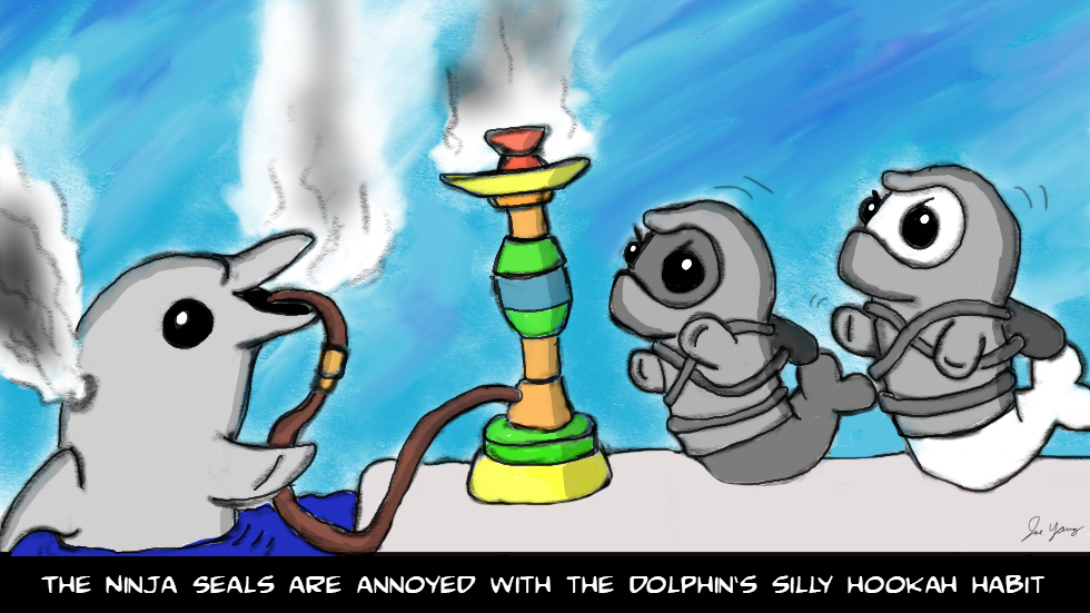 The Ninja Seals are annoyed with the dolphin's silly hookah habit