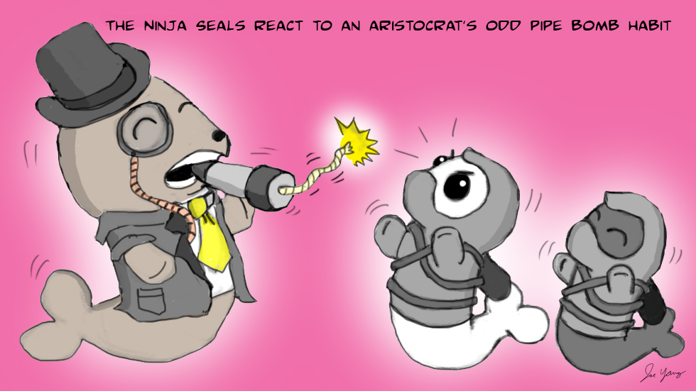 The Ninja Seals react to an aristocrat's odd pipe bomb habit