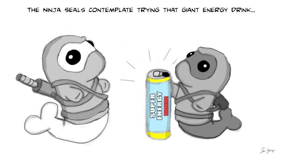 The Ninja Seals contemplate trying that giant energy drink