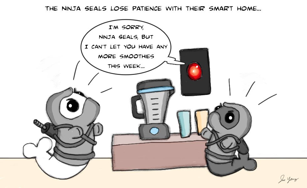 The Ninja Seals lose patience with their smart home...