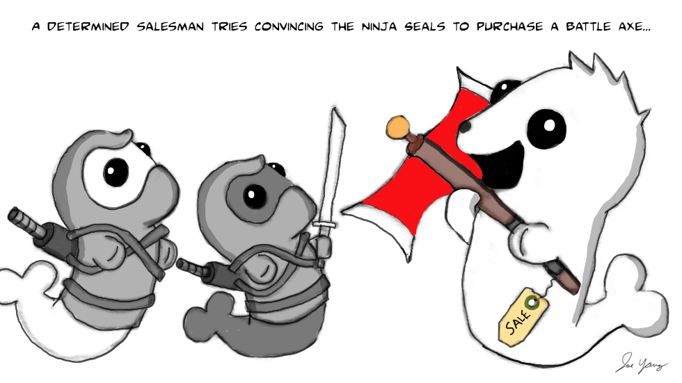 A determined salesman tries convincing the Ninja Seals to purchase a battle axe...