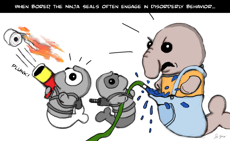 When bored, the Ninja Seals often engage in disorderly behavior